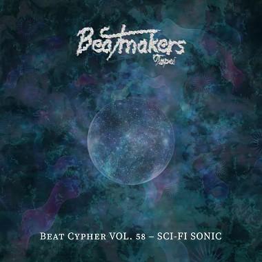 Beatmakers Taipei Beat Cypher 大队接力 Vol. 58 - Si-Fi Sonic