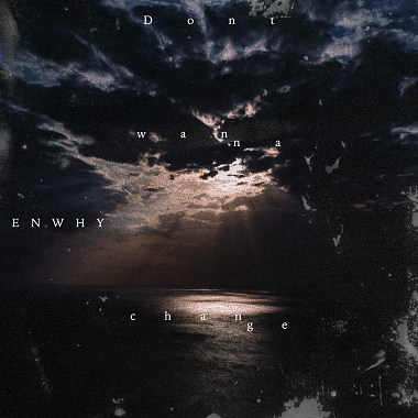 Enwhy - Don't wanna change demo prod.KuAn