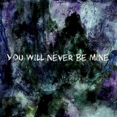 You will never be mine