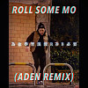 ROLL SOME MO REMIX(ADEN REMIX)