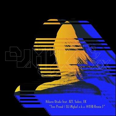 宇多田ヒカル - Too Proud (DJ Mykal a.k.a.林哲仪 Remix) feat. XZT, Suboi, EK