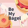 Be My Bagel