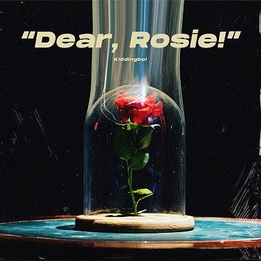 K!ddingboi - 凋落【Dear , Rosie!】