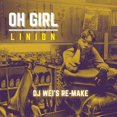 Oh Girl (DJ Wei's Remake) / LINION