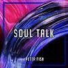 Peter Fish-Soul Talk(Pro.Kast Chain)