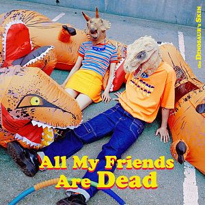 All My Friends Are Dead (正式版)